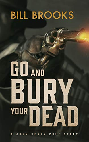 9781470861650: Go and Bury Your Dead: A John Henry Cole Story (John Henry Cole Story series, Book 6)