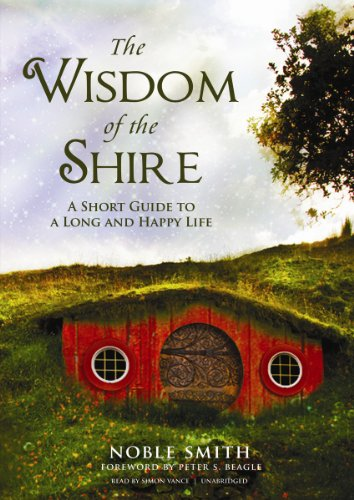 The Wisdom of the Shire - A Short Guide to a Long and Happy Life: Noble Smith