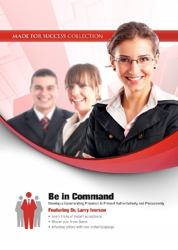 9781470880620: Be in Command: Develop a Commanding Presence to Present Authoritatively and Persuasively (Made for Success Collection)