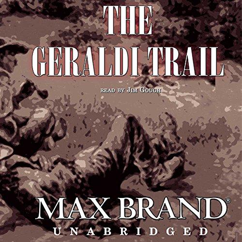 The Geraldi Trail -: Max Brand