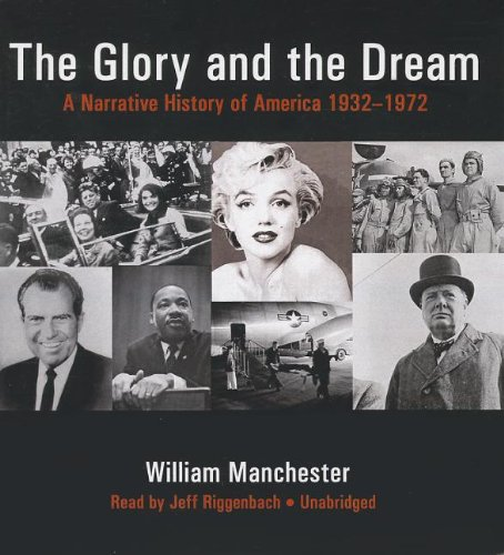 The Glory and the Dream: A Narrative History of America, 1932 - –1972: William Manchester