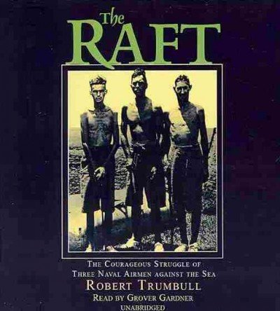 The Raft - The Courageous Struggle of Three Naval Airmen against the Sea: Robert Trumbull