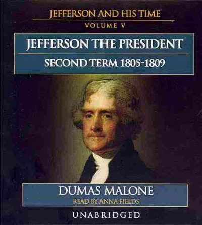 Jefferson the President: Second Term, 1805-1809 - Jefferson and His Time, Volume 5: Dumas Malone