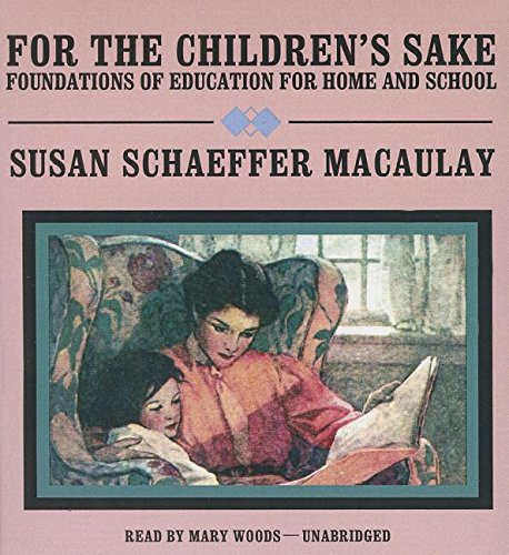 For the Children's Sake: Foundations of Education for Home and School (1470888874) by MacAulay, Susan Schaeffer