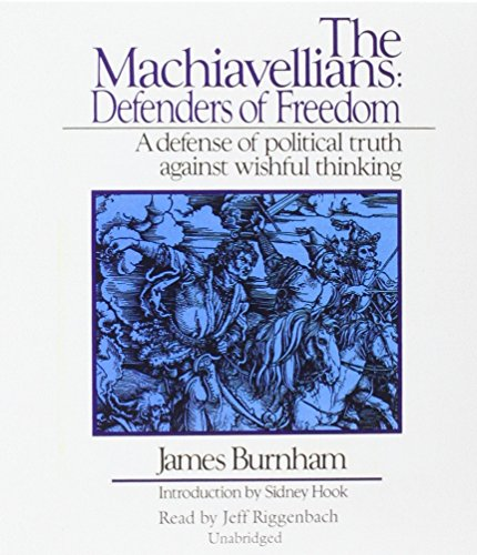 The Machiavellians: Defenders of Freedom: Burnham, James/ Riggenbach,
