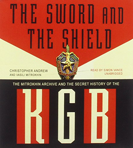 The Sword and the Shield - The Mitrokhin Archive and the Secret History of the KGB: Christopher ...