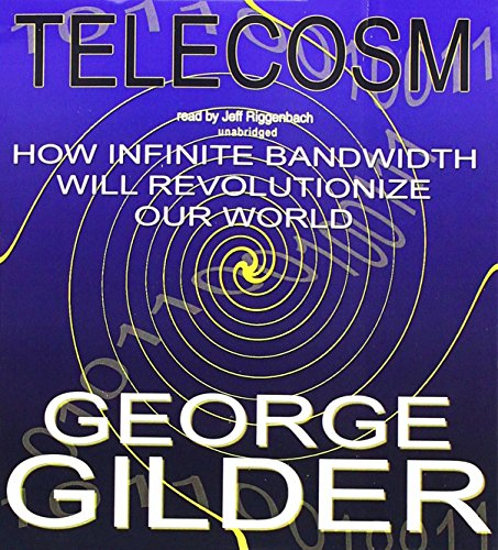 Telecosm: How Infinite Bandwidth Will Revolutionize Our World (1470889811) by Gilder, George