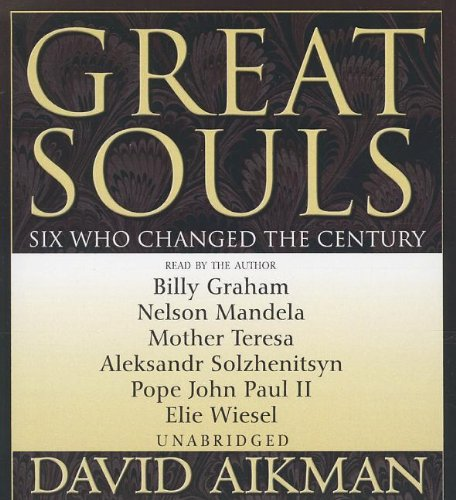 Great Souls - Six Who Changed the Century: David Aikman
