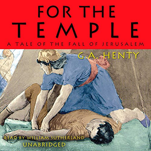 For the Temple: A Tale of the Fall of Jerusalem: Henty, G. A.