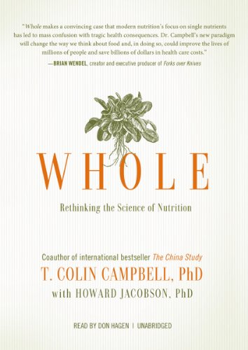 Whole: Rethinking the Science of Nutrition: T. Colin Campbell
