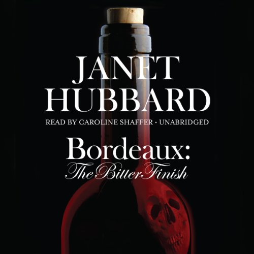 Bordeaux - The Bitter Finish; A Vengeance in the Vineyard Mystery: Janet Hubbard