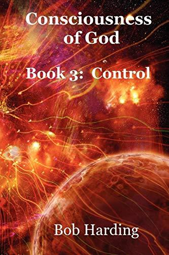 Consciousness of God Book 3: Control (Paperback): Bob Harding