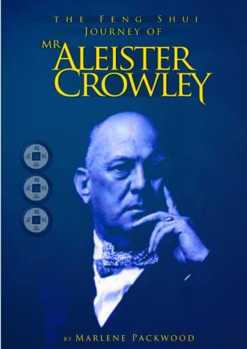 The Feng Shui Journey of Mr Aleister Crowley: Marlene Packwood