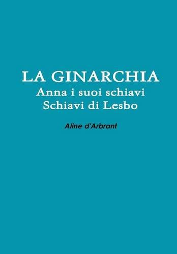 LA GINARCHIA - Schiavi di Lesbo -: d'Arbrant, Aline