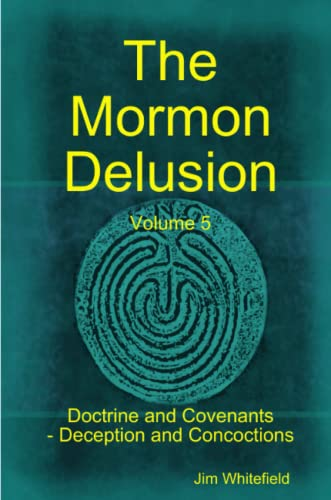 9781471047770: The Mormon Delusion. Volume 5. Doctrine and Covenants - Deception and Concoctions