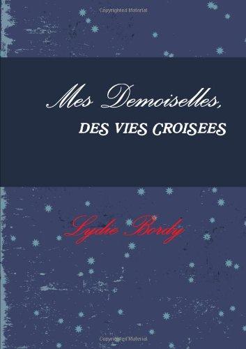 9781471062407: Mes Demoiselles, Des Vies Crois»Es (French Edition)