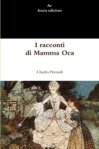 I racconti di Mamma Oca (Italian Edition) (9781471098635) by Perrault, Charles