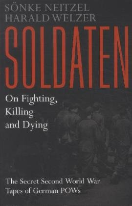 9781471101038: Soldaten - On Fighting, Killing and Dying: The Secret Second World War Tapes of German POWs
