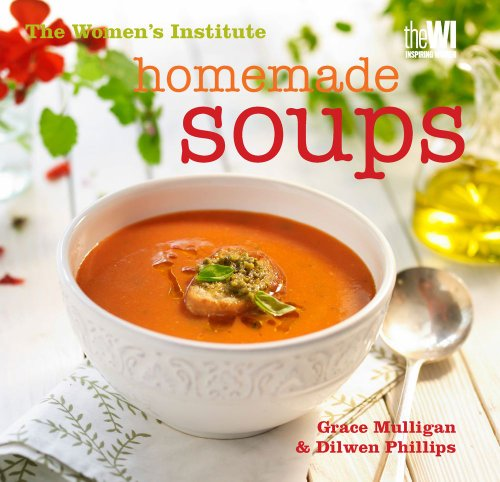 Women's Institute: Homemade Soups: National Federation of Women's Institutes