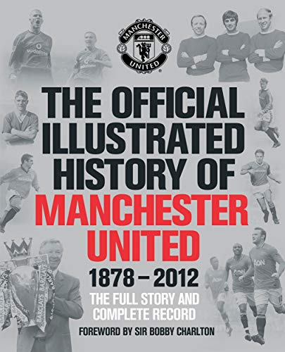 9781471102622: The Official Illustrated History of Manchester United 1878-2012: The Full Story and Complete Record