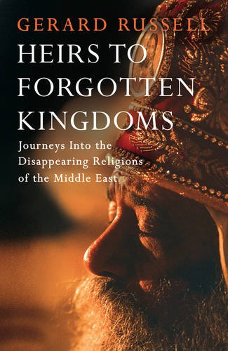 9781471114700: Heirs to Forgotten Kingdoms: Journeys into the Disappearing Kingdoms of the Middle East