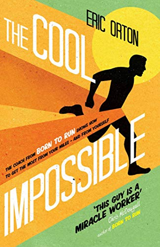 9781471114809: The Cool Impossible: The coach from Born to Run shows how to get the most from your miles - and from yourself
