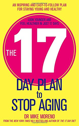 9781471114908: The 17 Day Plan to Stop Aging: A Step by Step Guide to Living 100 Happy, Healthy Years