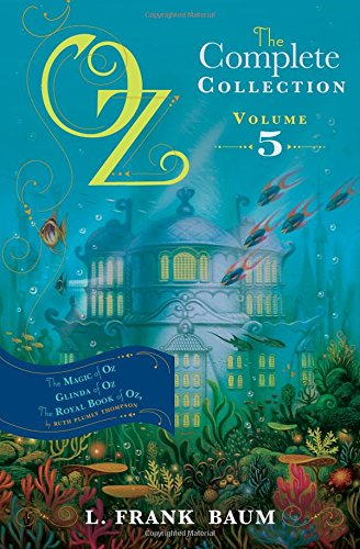 Oz, the Complete Collection Volume 5 bind-up: The Magic of Oz; Glinda of Oz, The Royal Book of Oz (Oz Bind Up)