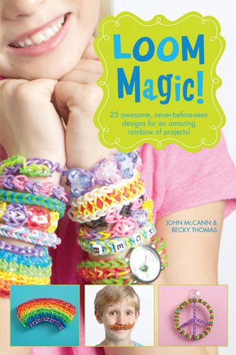 9781471124341: Loom Magic!: 25 Awesome, Never-Before-Seen Designs for an Amazing Rainbow of Projects
