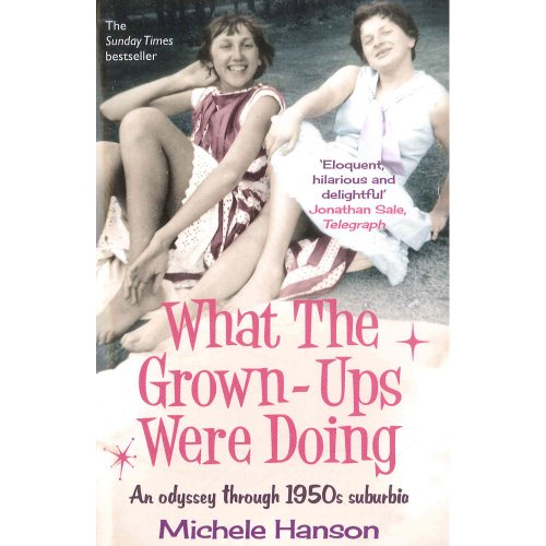 9781471129131: What the Grown-Ups Were Doing: An Odyssey Through 1950s Suburbia