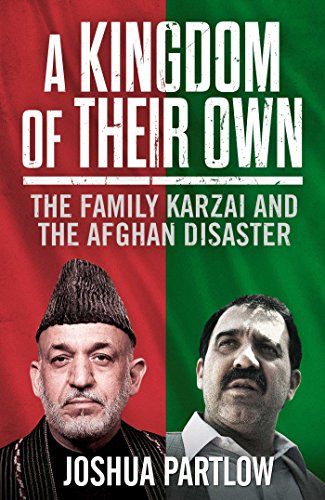 9781471129346: A Kingdom of Their Own: The Family Karzai and the Afghan Disaster