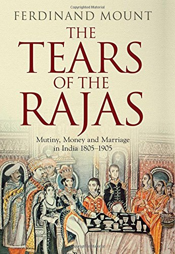 The Tears of the Rajas: Mutiny, Money: Ferdinand Mount