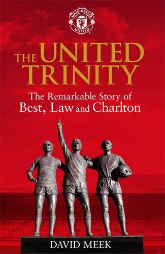 9781471129551: The United Trinity: The Remarkable Story of Best, Law and Charlton