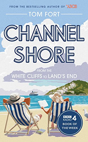Channel Shore: From the White Cliffs to Land's End: Tom Fort