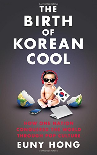 9781471131042: The Birth of Korean Cool: How One Nation is Conquering the World Through Pop Culture