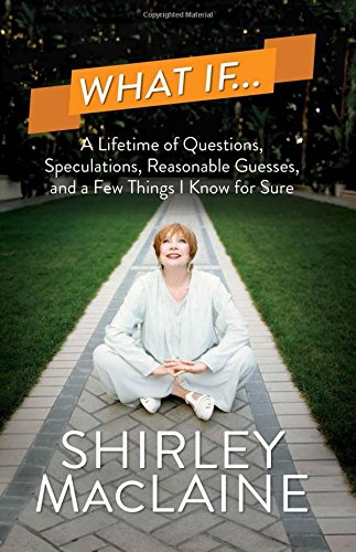 What If.? 9781471131394 Beloved actress and bestselling author Shirley MacLaine contemplates a wealth of subjects from the mundane to the esoteric in this collection of musings that begin with two simple words: What if.