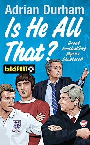 9781471131592: Is He All That?: Great Footballing Myths Shattered