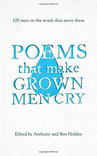 9781471134890: Poems That Make Grown Men Cry: 100 Men on the Words That Move Them