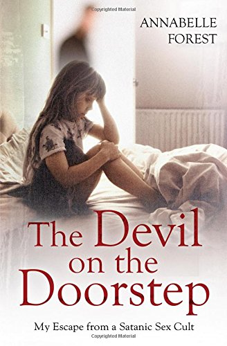 The Devil on the Doorstep: My Escape From a Satanic Sex Cult (Paperback): Annabelle Forest