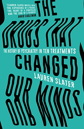 9781471136887: The Drugs That Changed Our Minds: The history of psychiatry in ten treatments