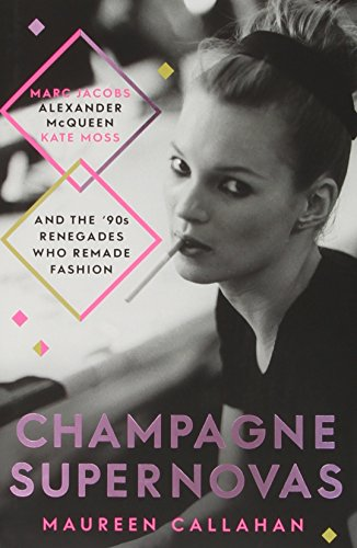 9781471136986: Champagne Supernovas: Kate Moss, Marc Jacobs, Alexander McQueen, and the 90s Renegades Who Remade Fashion