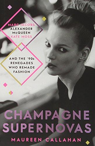 CHAMPAGNE SUPERNOVAS Kate Moss, Marc Jacobs, Alexander: Maureen Callahan