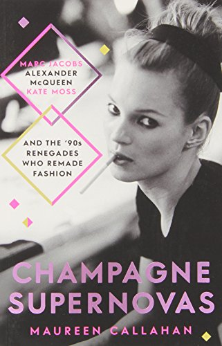 9781471137877: Champagne Supernovas: Kate Moss, Marc Jacobs, Alexander McQueen, and the 90s Renegades Who Remade Fashion