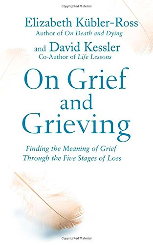9781471139888: On Grief and Grieving: Finding the Meaning of Grief Through the Five Stages of Loss