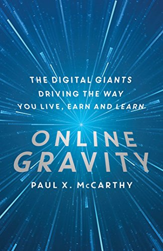 Online Gravity: The Unseen Force Driving the: McCarthy, Paul X.