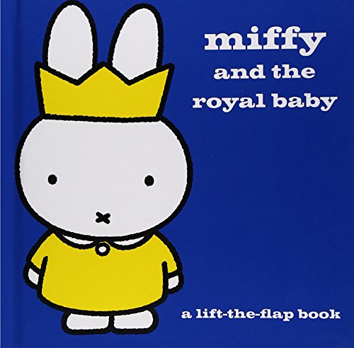 9781471143625: Miffy and the Royal Baby: A Lift-the-Flap Book