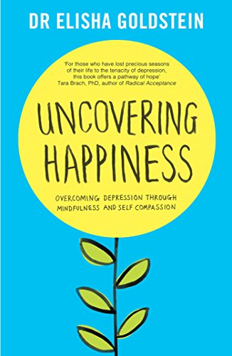 Uncovering Happiness: Overcoming Depression with Mindfulness and Self-Compassion: Goldstein Ph.D., ...