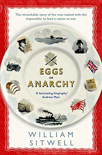 9781471151071: Eggs or Anarchy: The remarkable story of the man tasked with the impossible: to feed a nation at war