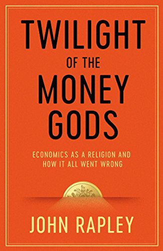 9781471152740: Twilight of the Money Gods: Economics As a Religion and How It All Went Wrong