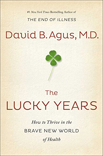 Lucky Years, The: How To Enjoy The Brave New World Of Medicine